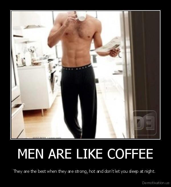 Men are like coffee